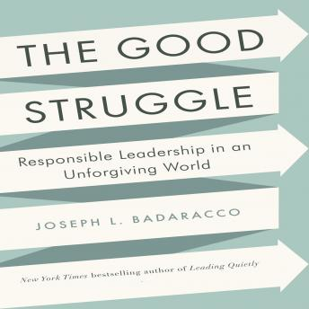 The Good Struggle: Responsible Leadership in an Unforgiving World