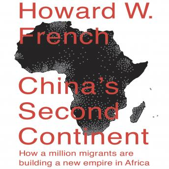 China's Second Continent: How a Million Migrants Are Building a New Empire in Africa, Howard W. French