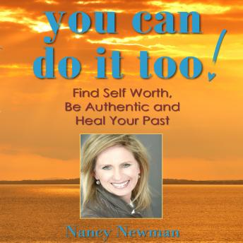You Can Do it Too!: Healing Your Past and Finding Self-Worth, Nancy Newman