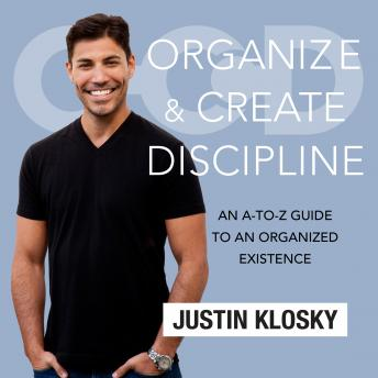 Organize and Create Discipline: An A-to-Z Guide to an Organized Existence details