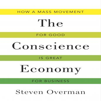 Conscience Economy: How a Mass Movement for Good Is Great for Business, Steven Overman