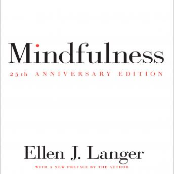 Mindfulness 25th anniversary edition, Audio book by Ellen J. Langer