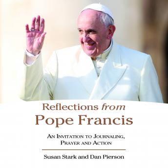 Reflections from Pope Francis: An invitation to Journaling, Prayer, and Action, Susan Stark