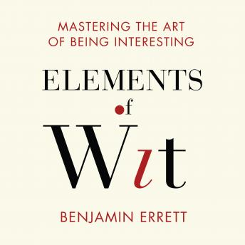 Elements Wit: Mastering the Art of Being Interesting