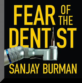 Fear of the Dentist, Sanjay Burman