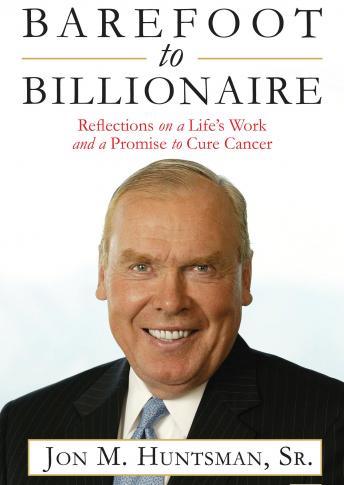 Download Barefoot to Billionaire: Reflections on a Life's Work and a Promise to Cure Cancer by Jon Huntsman
