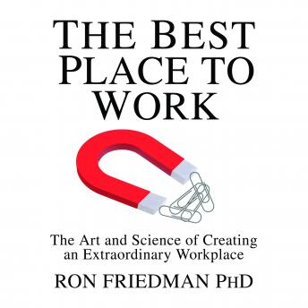 Best Place to Work: The Art and Science of Creating an Extraordinary Workplace, Ron Friedman