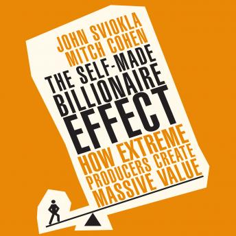 Self-Made Billionaire Effect: How Extreme Producers Create Massive Value, John Sviokla