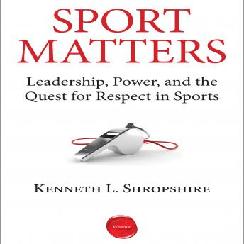 Sport Matters: Leadership, Power, and the Quest for Respect in Sports, Kenneth L. Shropshire