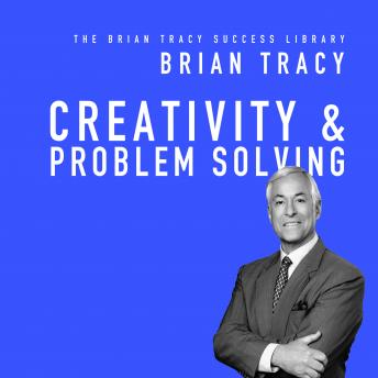 Creativity & Problem Solving: The Brian Tracy Success Library, Brian Tracy