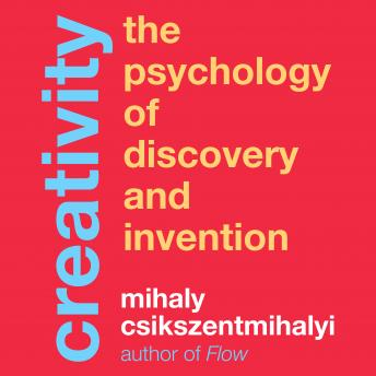 Creativity: The Psychology of Discovery and Invention, Mihaly Csikszentmihalyi