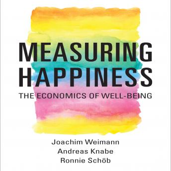 Measuring Happiness: The Economics of Well-Being, Andreas Knabe, Ronnie Schob, Joachim Weimann