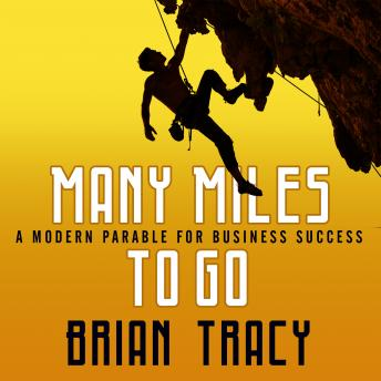 Many Miles to Go: A Modern Parable for Business Success, Brian Tracy