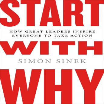 Start with Why: How Great Leaders Inspire Everyone to Take Action ( Intl Ed), Simon Sinek