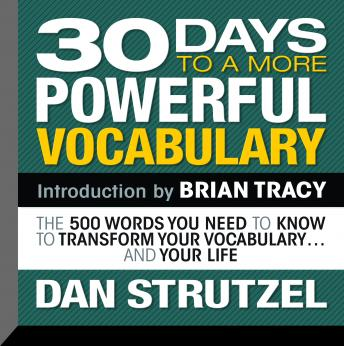 Download 30 Days to a More Powerful Vocabulary: The 500 Words You Need to Know To Transform Your Vocabulary...and Your Life by Dan Strutzel