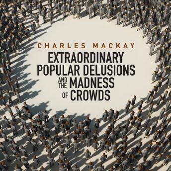 Memoirs Extraordinary Populare Delusions and the Madness Crowds