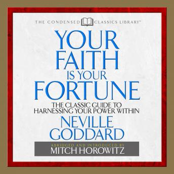 Your Faith is Your Fortune: The Classic Guide to Harnessing Your Power Within, Neville Goddard