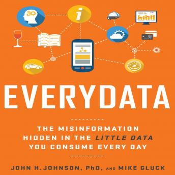 Everydata: The Misinformation Hidden in the Little Data You Consume Every Day, Mike Gluck, John H. Johnson