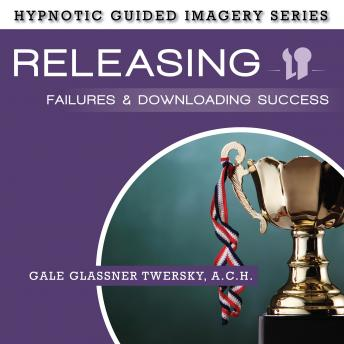 Releasing Failures and Downloading Success: The Hypnotic Guided Imagery Series, A.C.H. Glassner Twersky