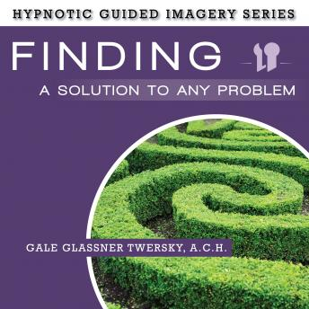 Finding a Solution to Any Problem: The Hypnotic Guided Imagery Series, A.C.H. Glassner Twersky