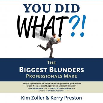 Download You Did What?! : The Biggest Blunders Professionals Make by Kim Zoller, Kerry Preston