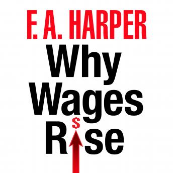 Why Wages Rise, Harper, F.A.