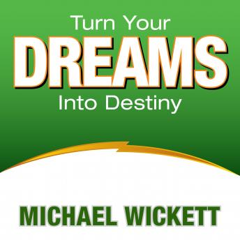 Turn Your Dreams Into Your Destiny, Michael Wickett