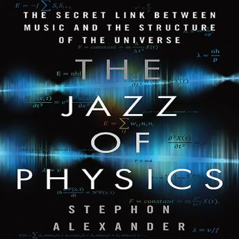 Jazz of Physics: The Secret Link Between Music and the Structure of the Universe, Stephon Alexander