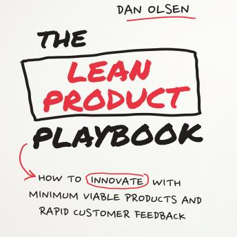 Lean Product Playbook: How to Innovate with Minimum Viable Products and Rapid Customer Feedback, Dan Olsen