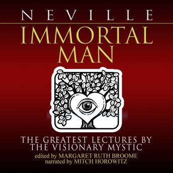 Immortal Man:  The Greatest Lectures by the Visionary Mystic, Neville Goddard