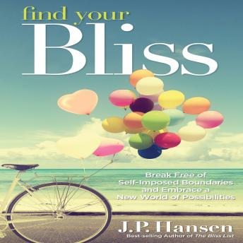 Find Your Bliss: Break Free of Self-Imposed Boundaries and Embrace a New World of Possibilities, J. P. Hansen