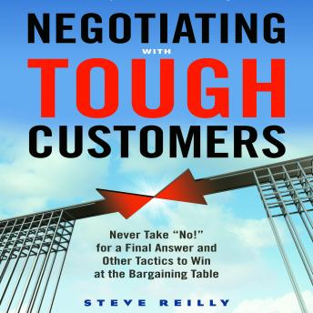 Negotiating with Tough Customers: Never Take, Steve Reilly