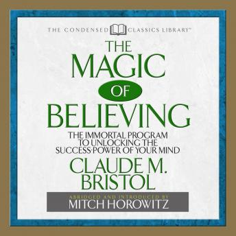 Magic of Believing: The Immortal Program to unlocking the Success Power of Your Mind, Claude Bristol, Mitch Horowitz