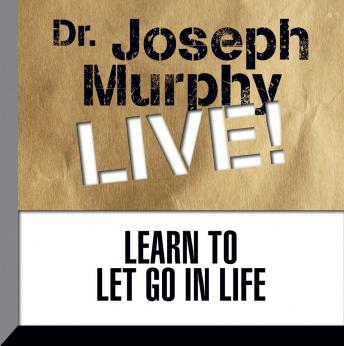 Learn to Let Go in Life: Dr. Joseph Murphy LIVE!