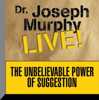 The Unbelievable Power Suggestion: Dr. Joseph Murphy LIVE!