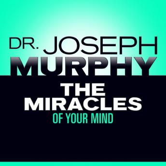 Miracles of Your Mind, Joseph Murphy