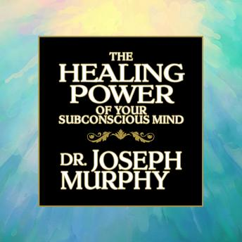 The Healing Power Your Subconscious Mind