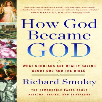 How God Became God: What Scholars Are Really Saying About God and the Bible, Richard Smoley