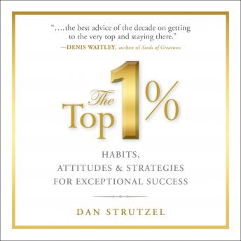 Top 1%: Habits, Attitudes & Strategies For Exceptional Success, Dan Strutzel