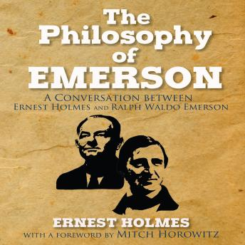 The Philosophy Emerson: A Conversation between Ralph Waldo Emerson and Ernest Holmes