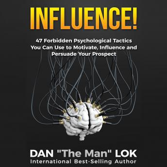 Download Influence :47 Forbidden Psychological Tactics You Can Use To Motivate, Influence and Persuade Your Prospect by Dan Lok