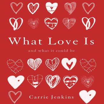 What Love Is : And What It Could Be, Carrie Jenkins