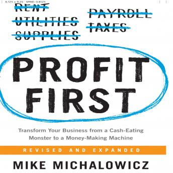 Download Profit First: Transform Your Business from a Cash-Eating Monster to a Money-Making Machine by Mike Michalowicz