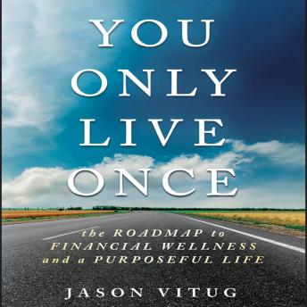 Download You Only Live Once : The Roadmap to Financial Wellness and a Purposeful Life by Jason Vitug