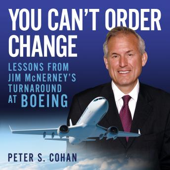 Download You Can't Order Change: Lessons from Jim McNerney's Turnaround at Boeing by Peter S. Cohan