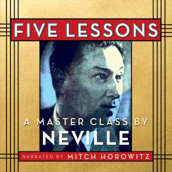 Five Lessons: A Master Class by Neville, Neville Goddard