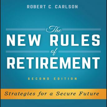 New Rules of Retirement: Strategies for a Secure Future, 2nd Edition, Robert C. Carlson