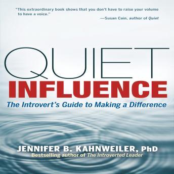 Quiet Influence: The Introvert's Guide to Making a Difference, Jennifer Kahnweiler