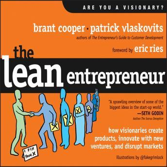 Lean Entrepreneur: How Visionaries Create Products, Innovate with New Ventures, and Disrupt Markets, Patrick Vlaskovits, Brant Cooper