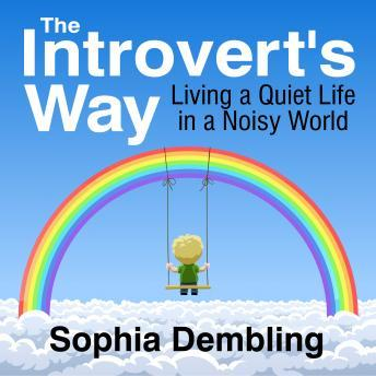 Introvert's Way: Living a Quiet Life in a Noisy World, Sophia Dembling